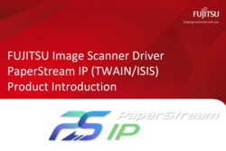 FUJITSU Image Scanner Driver PaperStream IP (TWAIN/ISIS) Product Introduction