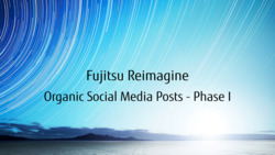 Fujitsu Reimagine: Organic Social Media Posting Plan - Phase 1